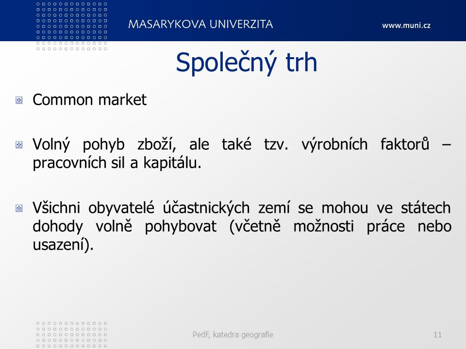 Společný trh Common market Volný pohyb zboží, ale také tzv. výrobních faktorů – pracovních sil a kapitálu. Všichni obyvatelé účastnických zemí se moho