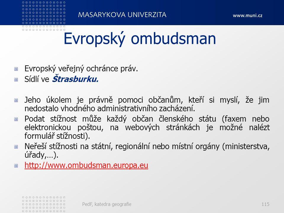 Evropský ombudsman Evropský veřejný ochránce práv. Sídlí ve Štrasburku. Jeho úkolem je právně pomoci občanům, kteří si myslí, že jim nedostalo vhodnéh