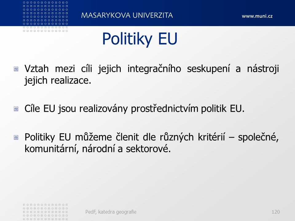 Politiky EU Vztah mezi cíli jejich integračního seskupení a nástroji jejich realizace. Cíle EU jsou realizovány prostřednictvím politik EU. Politiky E