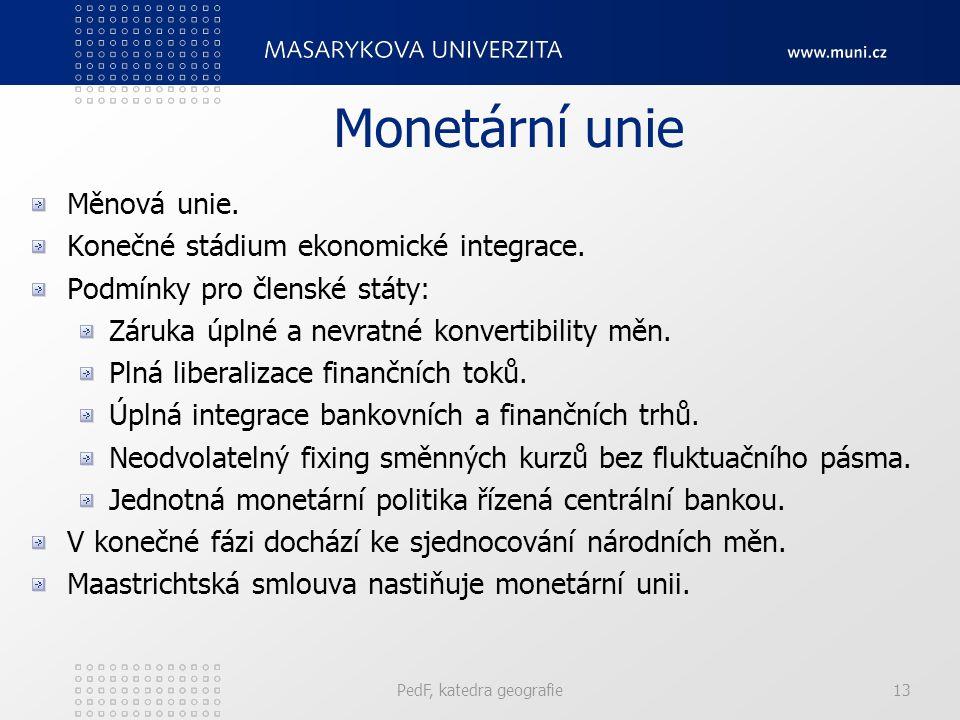 Monetární unie Měnová unie. Konečné stádium ekonomické integrace. Podmínky pro členské státy: Záruka úplné a nevratné konvertibility měn. Plná liberal