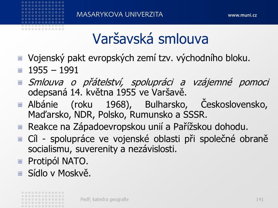 Varšavská smlouva Vojenský pakt evropských zemí tzv. východního bloku. 1955 – 1991 Smlouva o přátelství, spolupráci a vzájemné pomoci odepsaná 14. kvě