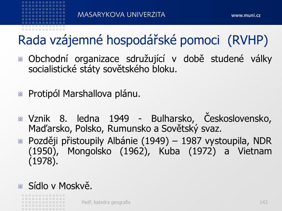 Rada vzájemné hospodářské pomoci (RVHP) Obchodní organizace sdružující v době studené války socialistické státy sovětského bloku. Protipól Marshallova