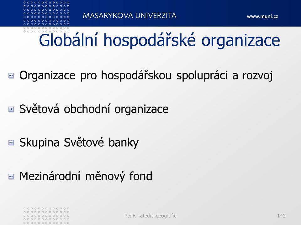 Globální hospodářské organizace Organizace pro hospodářskou spolupráci a rozvoj Světová obchodní organizace Skupina Světové banky Mezinárodní měnový fond PedF, katedra geografie145