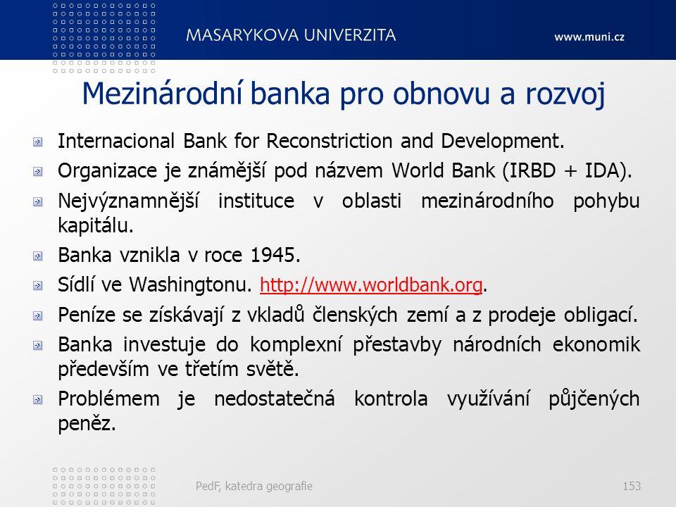 Mezinárodní banka pro obnovu a rozvoj Internacional Bank for Reconstriction and Development. Organizace je známější pod názvem World Bank (IRBD + IDA)