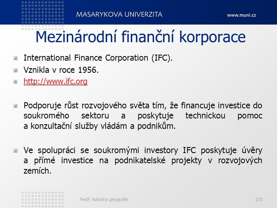 Mezinárodní finanční korporace International Finance Corporation (IFC). Vznikla v roce 1956. http://www.ifc.org Podporuje růst rozvojového světa tím,