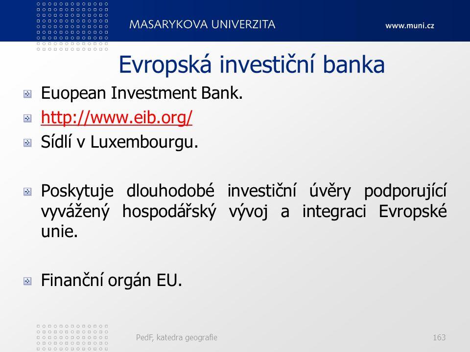 Evropská investiční banka Euopean Investment Bank. http://www.eib.org/ Sídlí v Luxembourgu. Poskytuje dlouhodobé investiční úvěry podporující vyvážený