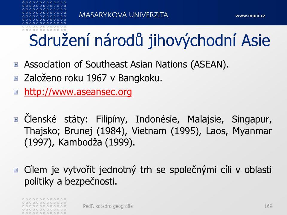 Sdružení národů jihovýchodní Asie Association of Southeast Asian Nations (ASEAN). Založeno roku 1967 v Bangkoku. http://www.aseansec.org Členské státy