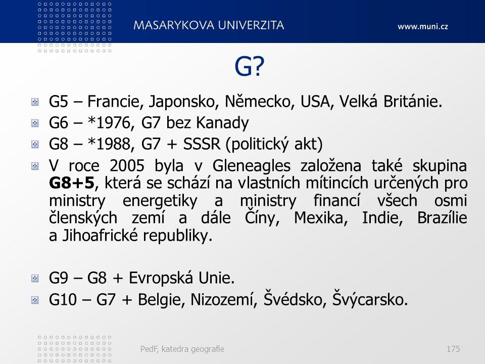 G? G5 – Francie, Japonsko, Německo, USA, Velká Británie. G6 – *1976, G7 bez Kanady G8 – *1988, G7 + SSSR (politický akt) V roce 2005 byla v Gleneagles