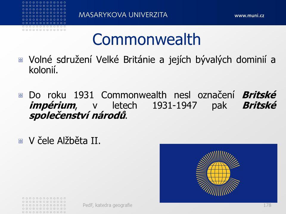 Commonwealth Volné sdružení Velké Británie a jejích bývalých dominií a kolonií. Do roku 1931 Commonwealth nesl označení Britské impérium, v letech 193