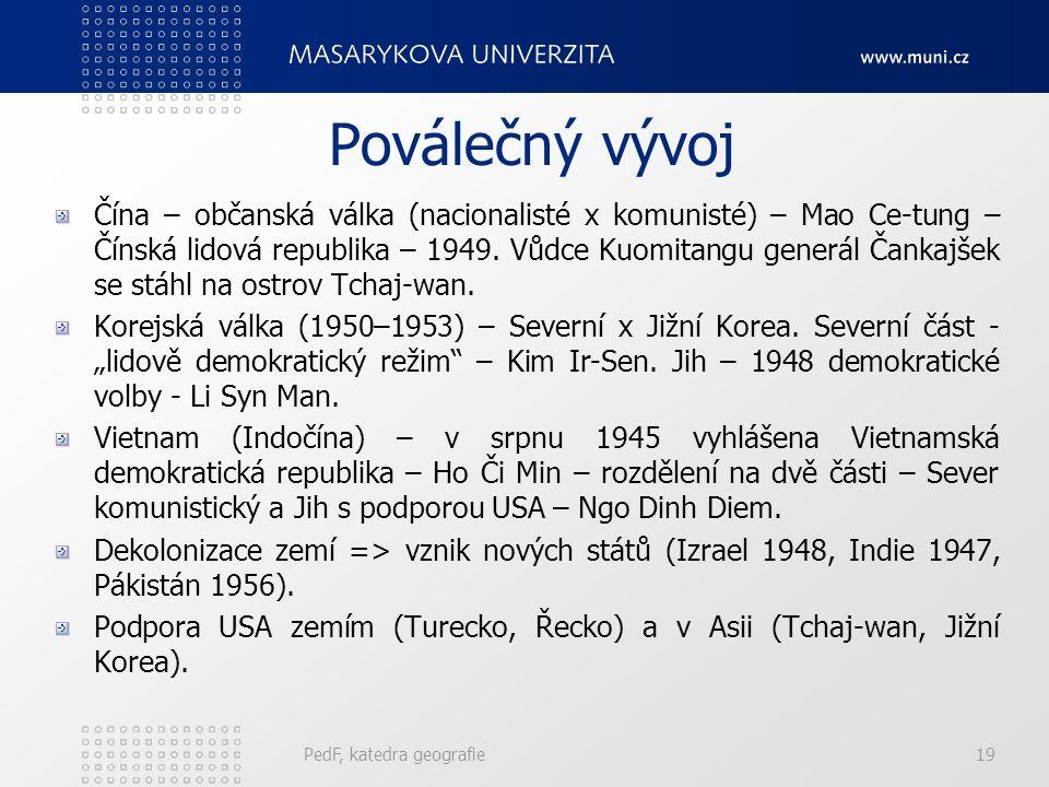 PedF, katedra geografie19 Poválečný vývoj Čína – občanská válka (nacionalisté x komunisté) – Mao Ce-tung – Čínská lidová republika – 1949. Vůdce Kuomi