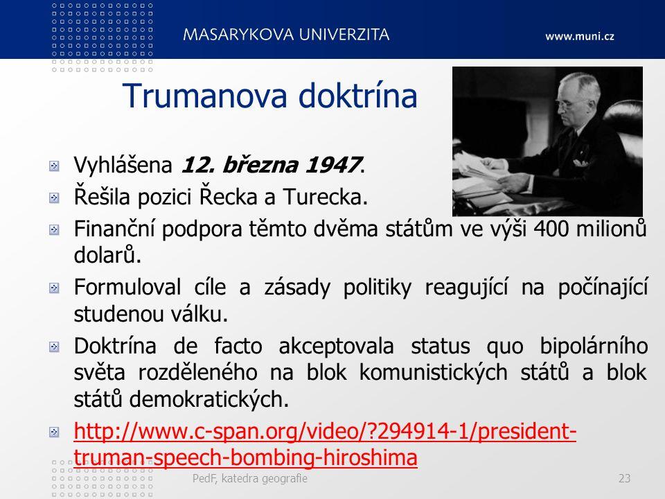 Trumanova doktrína Vyhlášena 12. března 1947. Řešila pozici Řecka a Turecka. Finanční podpora těmto dvěma státům ve výši 400 milionů dolarů. Formulova