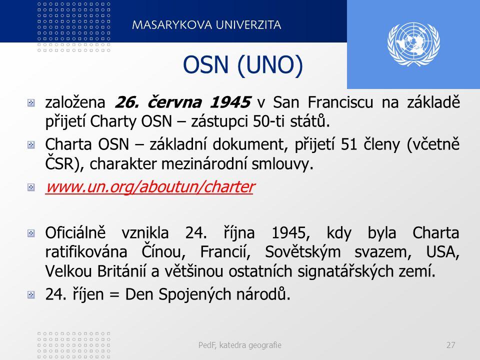 OSN (UNO) založena 26. června 1945 v San Franciscu na základě přijetí Charty OSN – zástupci 50-ti států. Charta OSN – základní dokument, přijetí 51 čl