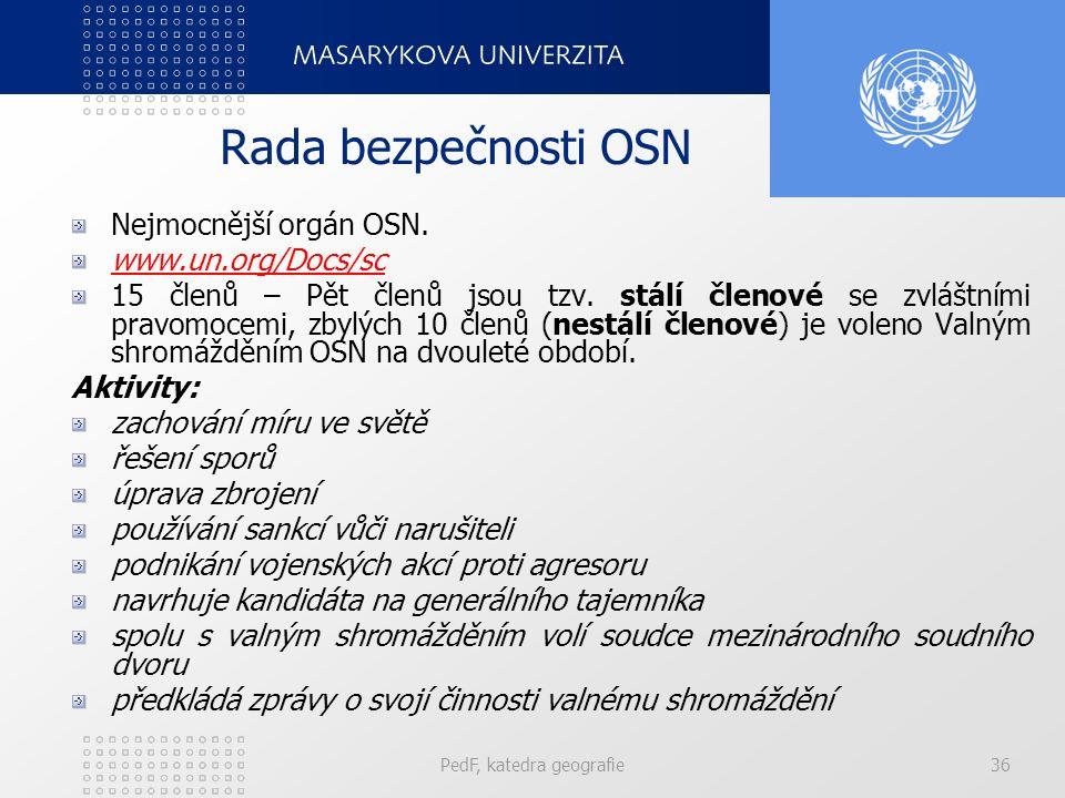Rada bezpečnosti OSN Nejmocnější orgán OSN. www.un.org/Docs/sc 15 členů – Pět členů jsou tzv. stálí členové se zvláštními pravomocemi, zbylých 10 člen
