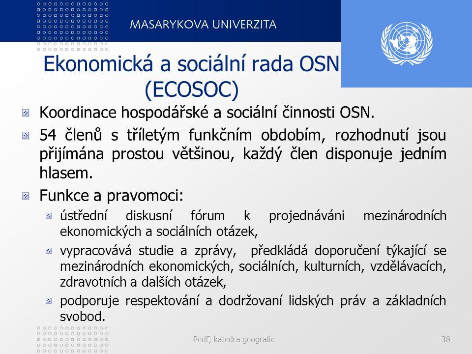 Ekonomická a sociální rada OSN (ECOSOC) Koordinace hospodářské a sociální činnosti OSN. 54 členů s tříletým funkčním obdobím, rozhodnutí jsou přijímán