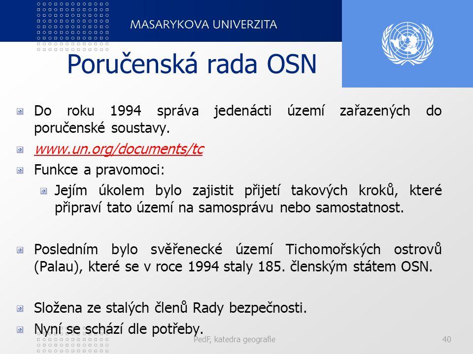 Poručenská rada OSN Do roku 1994 správa jedenácti území zařazených do poručenské soustavy. www.un.org/documents/tc Funkce a pravomoci: Jejím úkolem by