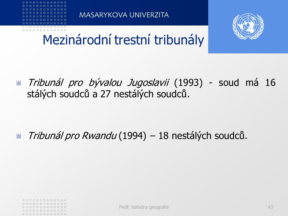 Mezinárodní trestní tribunály Tribunál pro bývalou Jugoslavii (1993) - soud má 16 stálých soudců a 27 nestálých soudců. Tribunál pro Rwandu (1994) – 1