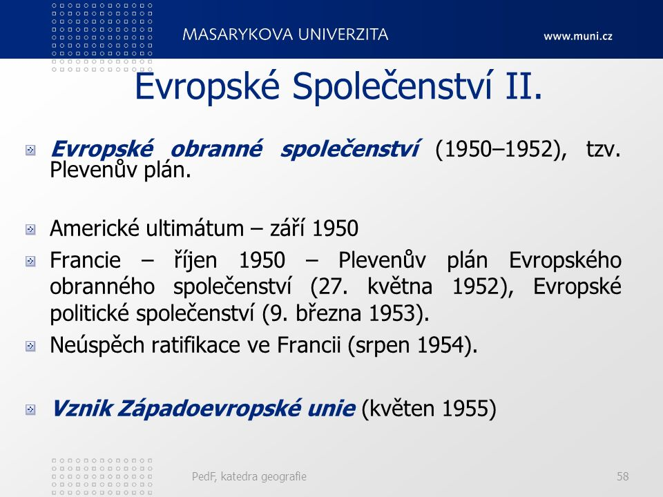 Evropské Společenství II. Evropské obranné společenství (1950–1952), tzv. Plevenův plán. Americké ultimátum – září 1950 Francie – říjen 1950 – Plevenů