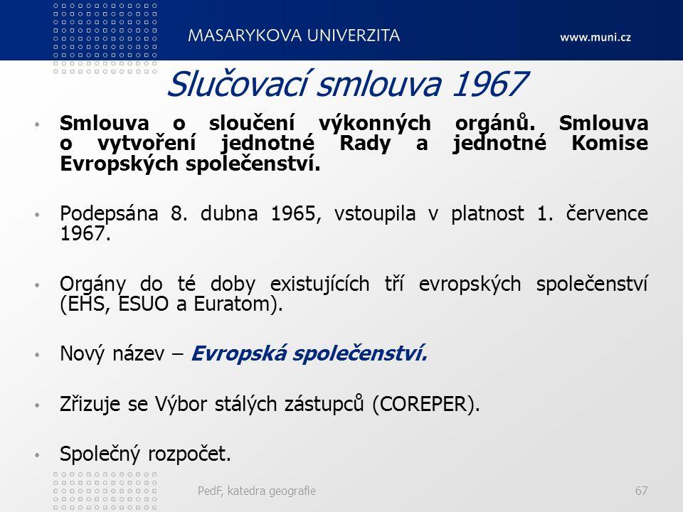 Slučovací smlouva 1967 Smlouva o sloučení výkonných orgánů. Smlouva o vytvoření jednotné Rady a jednotné Komise Evropských společenství. Podepsána 8.
