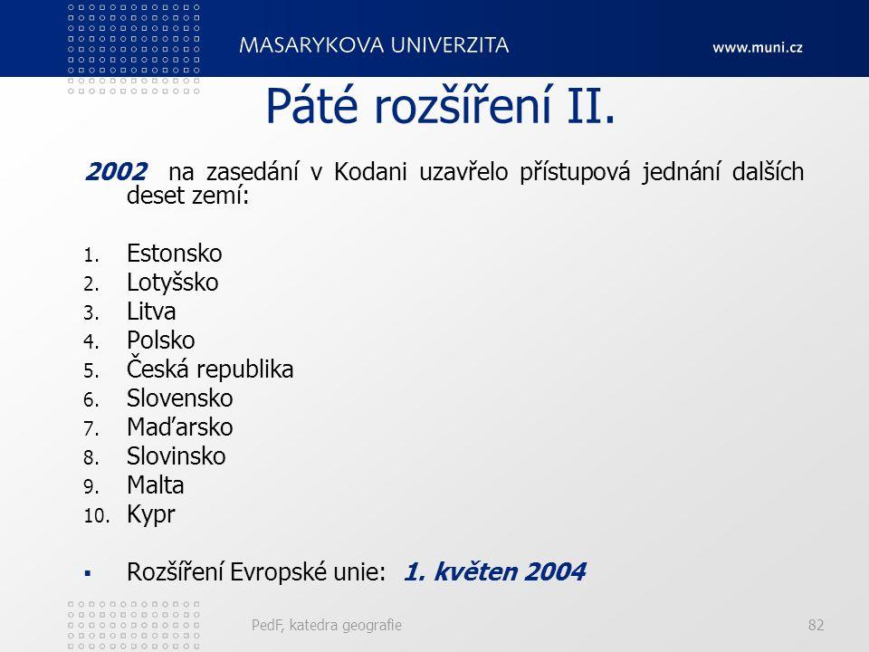 Páté rozšíření II. 2002 na zasedání v Kodani uzavřelo přístupová jednání dalších deset zemí: 1. Estonsko 2. Lotyšsko 3. Litva 4. Polsko 5. Česká repub