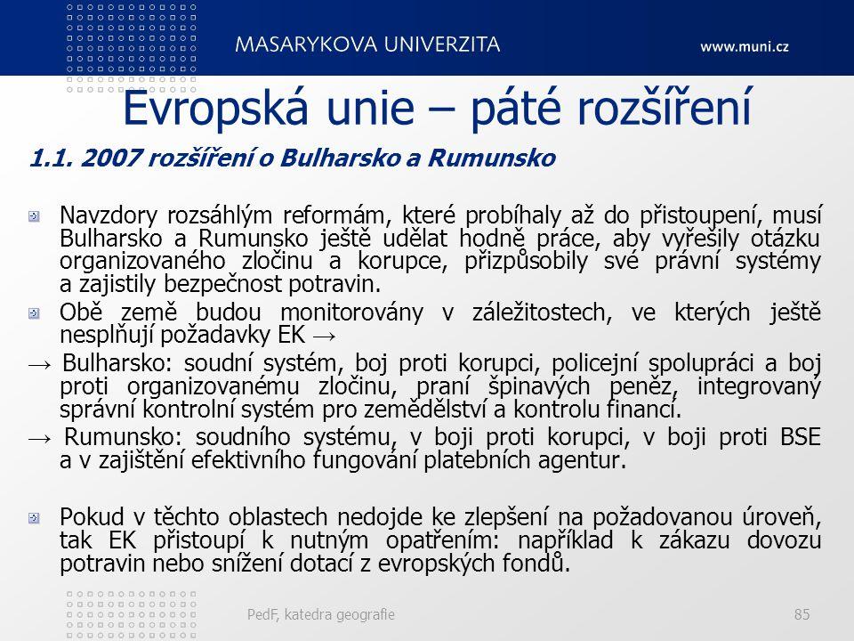 Evropská unie – páté rozšíření 1.1. 2007 rozšíření o Bulharsko a Rumunsko Navzdory rozsáhlým reformám, které probíhaly až do přistoupení, musí Bulhars