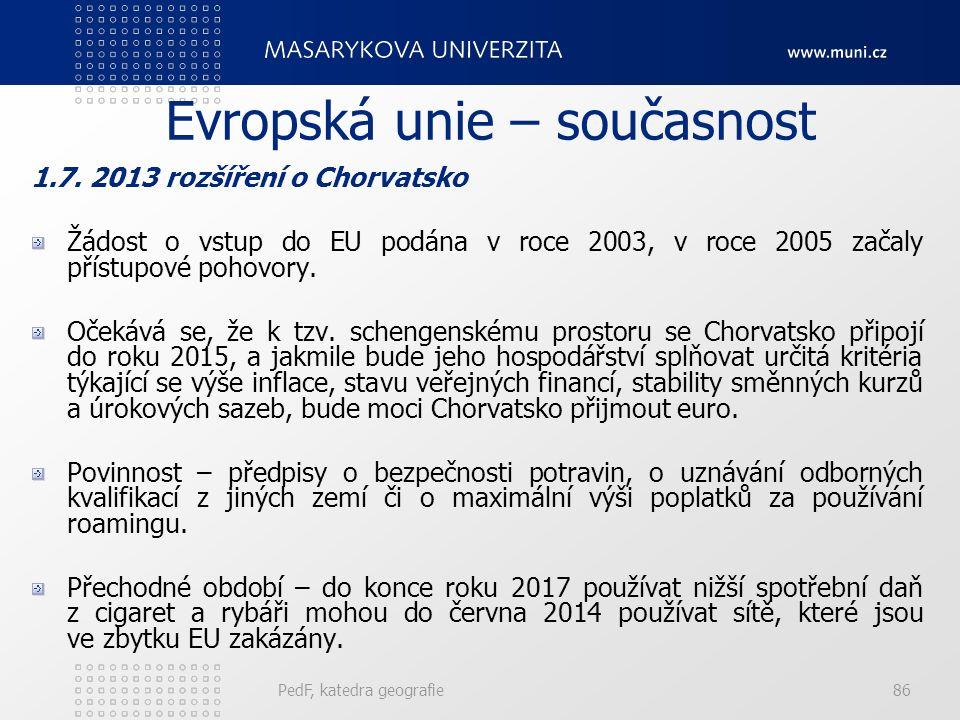 Evropská unie – současnost 1.7. 2013 rozšíření o Chorvatsko Žádost o vstup do EU podána v roce 2003, v roce 2005 začaly přístupové pohovory. Očekává s