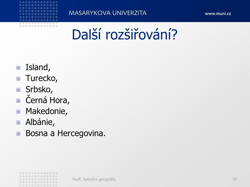 Další rozšiřování? Island, Turecko, Srbsko, Černá Hora, Makedonie, Albánie, Bosna a Hercegovina. PedF, katedra geografie90