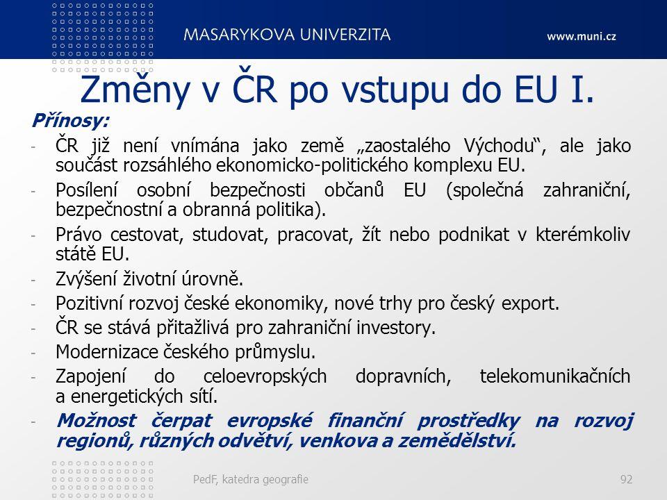 """Změny v ČR po vstupu do EU I. Přínosy: - ČR již není vnímána jako země """"zaostalého Východu"""", ale jako součást rozsáhlého ekonomicko-politického komple"""