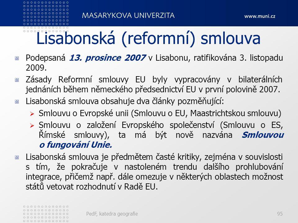 Lisabonská (reformní) smlouva Podepsaná 13. prosince 2007 v Lisabonu, ratifikována 3. listopadu 2009. Zásady Reformní smlouvy EU byly vypracovány v bi