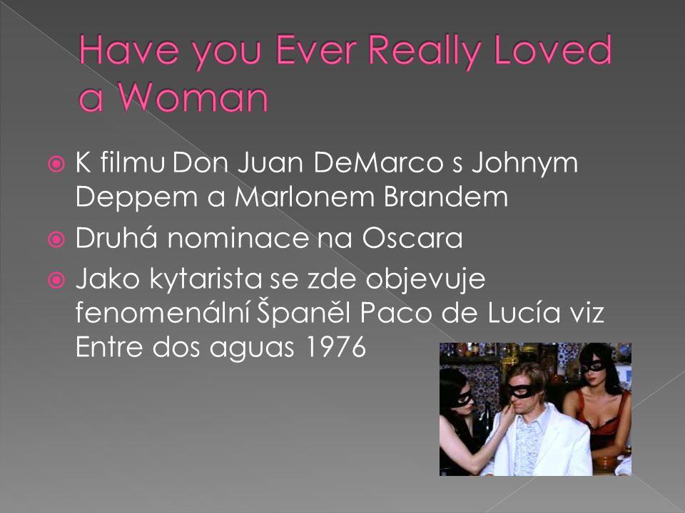 K filmu Don Juan DeMarco s Johnym Deppem a Marlonem Brandem  Druhá nominace na Oscara  Jako kytarista se zde objevuje fenomenální Španěl Paco de L