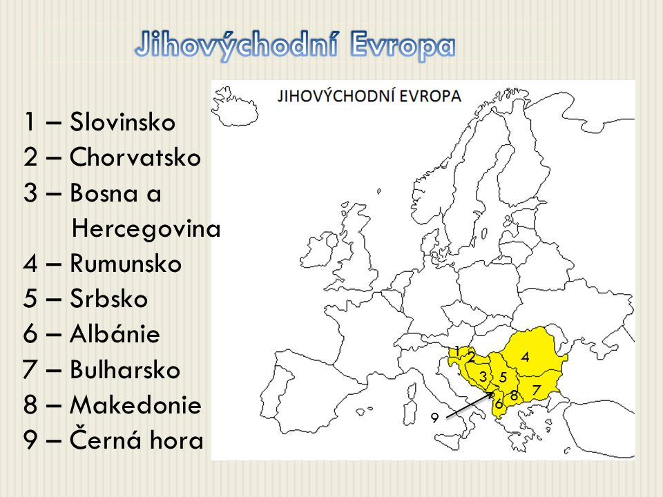 1 – Slovinsko 2 – Chorvatsko 3 – Bosna a Hercegovina 4 – Rumunsko 5 – Srbsko 6 – Albánie 7 – Bulharsko 8 – Makedonie 9 – Černá hora 1 2 3 4 5 6 7 8 9