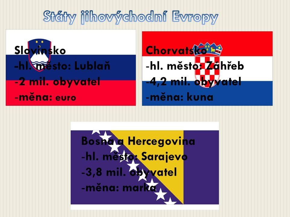 Slovinsko -hl. město: Lublaň -2 mil. obyvatel -měna: euro Chorvatsko -hl. město: Záhřeb -4,2 mil. obyvatel -měna: kuna Bosna a Hercegovina -hl. město: