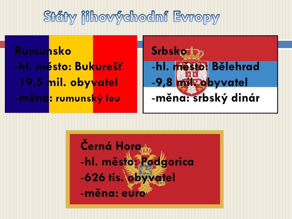 Rumunsko -hl. město: Bukurešť -19,5 mil. obyvatel -měna: rumunský leu Srbsko -hl. město: Bělehrad -9,8 mil. obyvatel -měna: srbský dinár Černá Hora -h