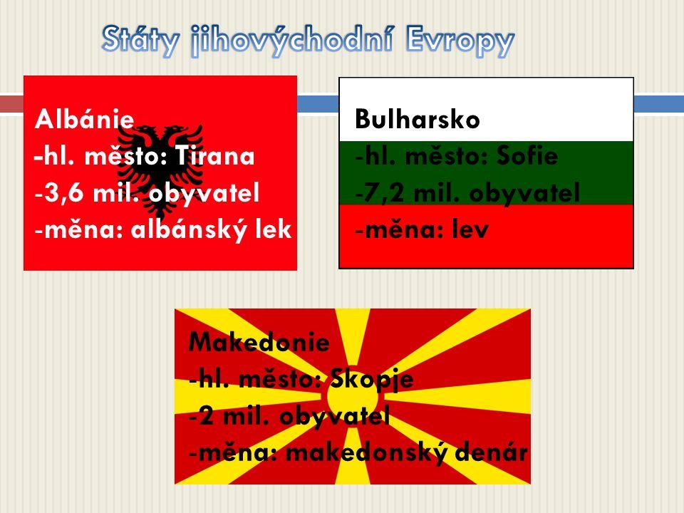 Albánie -hl. město: Tirana -3,6 mil. obyvatel -měna: albánský lek Bulharsko -hl. město: Sofie -7,2 mil. obyvatel -měna: lev Makedonie -hl. město: Skop