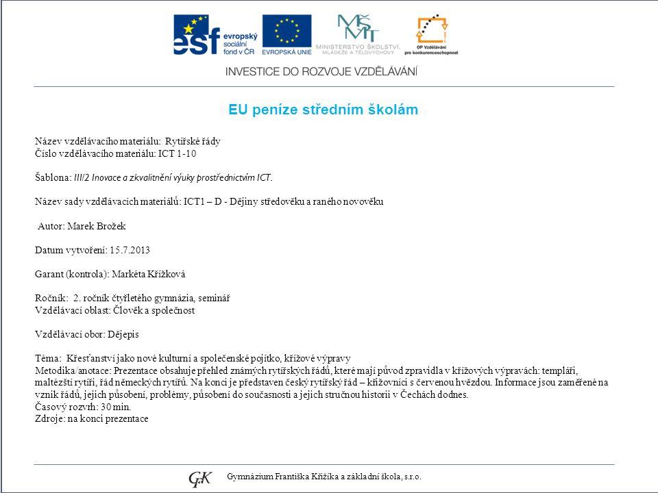 EU peníze středním školám Název vzdělávacího materiálu: Rytířské řády Číslo vzdělávacího materiálu: ICT 1-10 Šablona: III/2 Inovace a zkvalitnění výuky prostřednictvím ICT.