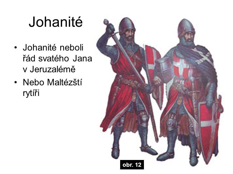 Johanité Johanité neboli řád svatého Jana v Jeruzalémě Nebo Maltézští rytíři j obr. 12