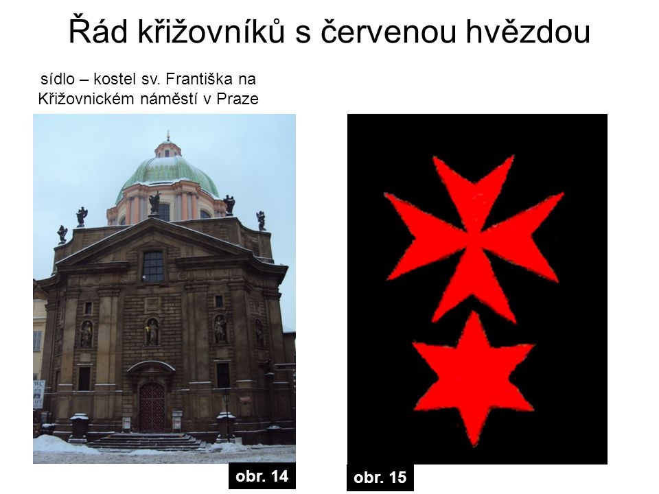 Řád křižovníků s červenou hvězdou sídlo – kostel sv. Františka na Křižovnickém náměstí v Praze obr. 15 obr. 14
