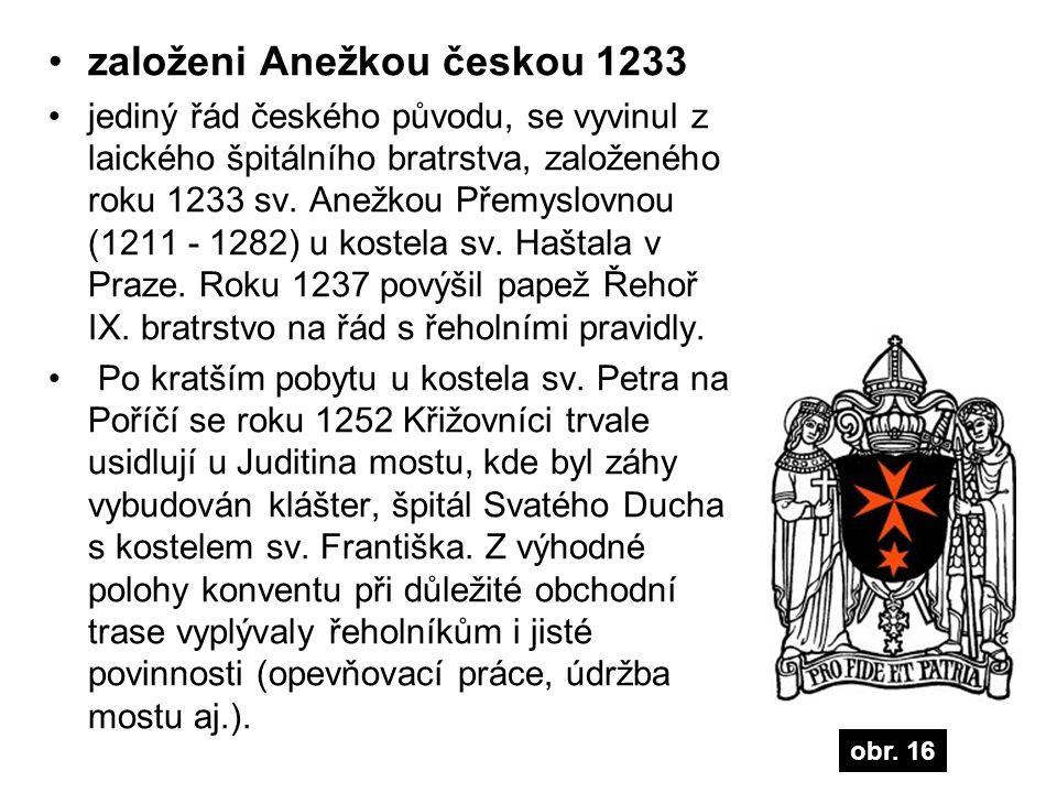 založeni Anežkou českou 1233 jediný řád českého původu, se vyvinul z laického špitálního bratrstva, založeného roku 1233 sv. Anežkou Přemyslovnou (121