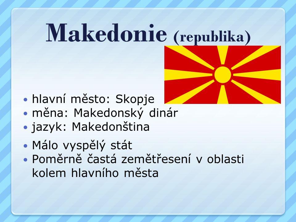 Makedonie (republika) hlavní město: Skopje měna: Makedonský dinár jazyk: Makedonština Málo vyspělý stát Poměrně častá zemětřesení v oblasti kolem hlavního města
