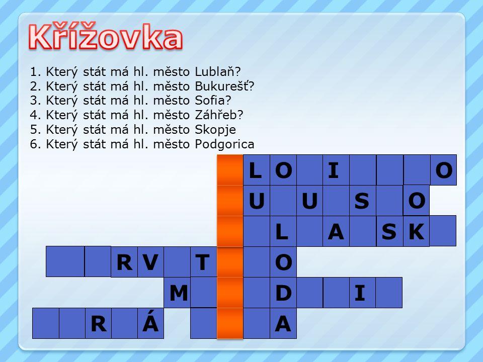 1. Který stát má hl. město Lublaň. 2. Který stát má hl.