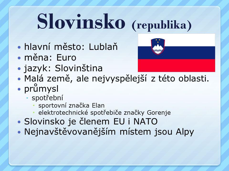 Slovinsko (republika) hlavní město: Lublaň měna: Euro jazyk: Slovinština Malá země, ale nejvyspělejší z této oblasti.