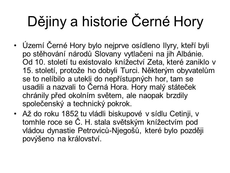 Dějiny a historie Černé Hory Území Černé Hory bylo nejprve osídleno Ilyry, kteří byli po stěhování národů Slovany vytlačeni na jih Albánie.