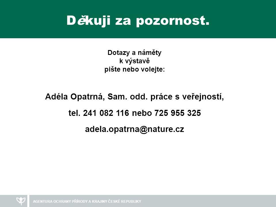AGENTURA OCHRANY PŘÍRODY A KRAJINY ČESKÉ REPUBLIKY Děkuji za pozornost.