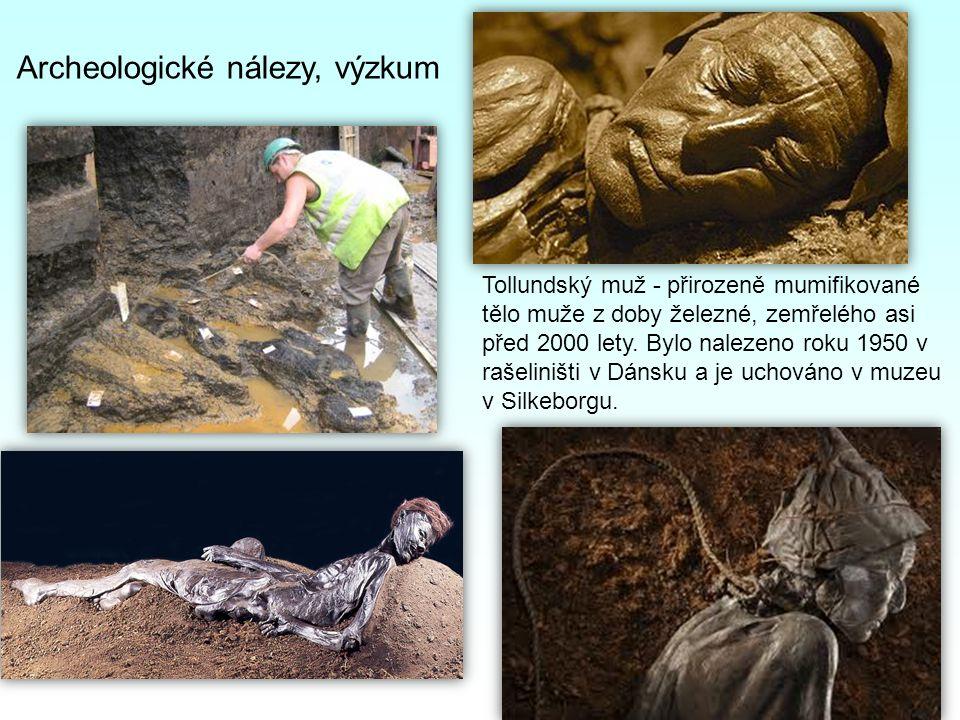 Archeologické nálezy, výzkum Tollundský muž - přirozeně mumifikované tělo muže z doby železné, zemřelého asi před 2000 lety.