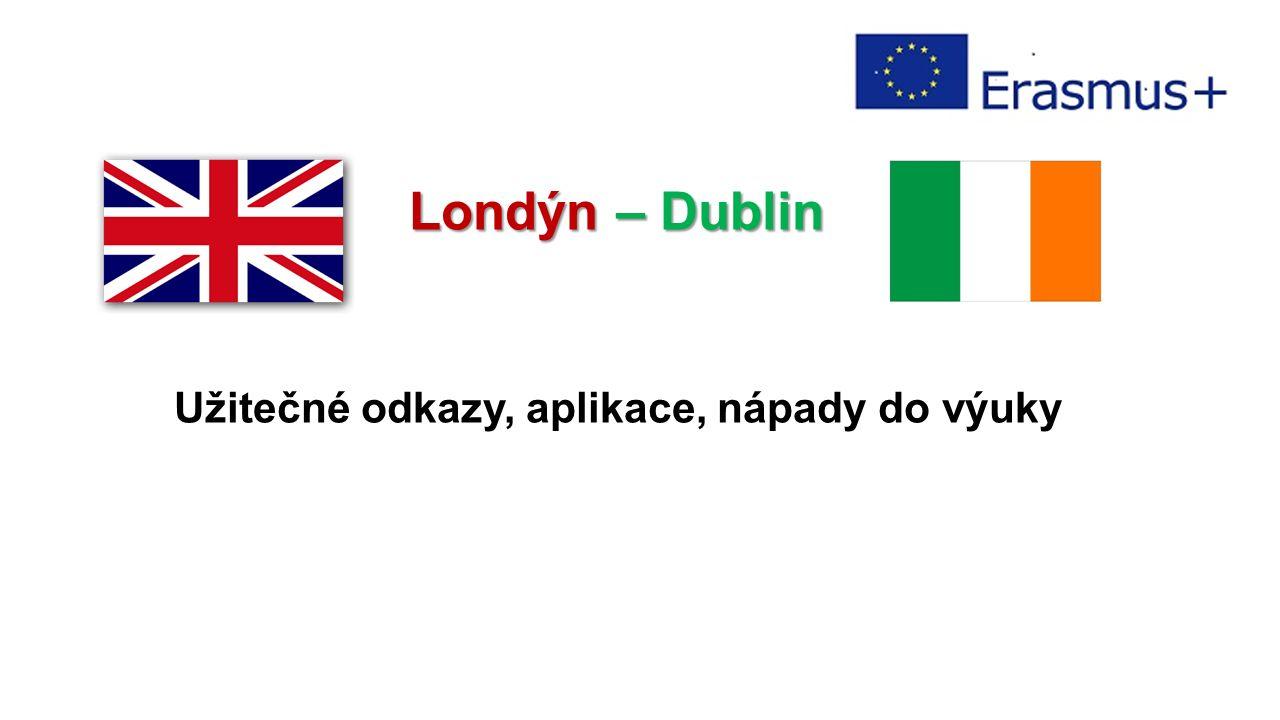 Londýn – Dublin Užitečné odkazy, aplikace, nápady do výuky