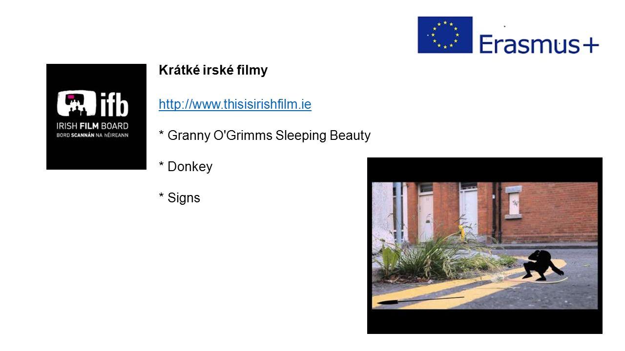 Krátké irské filmy http://www.thisisirishfilm.ie * Granny O Grimms Sleeping Beauty * Donkey * Signs