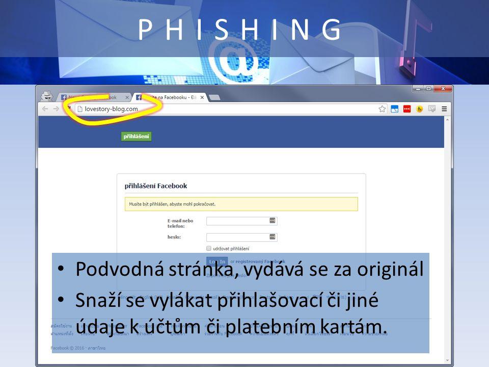 PHISHING Podvodná stránka, vydává se za originál Snaží se vylákat přihlašovací či jiné údaje k účtům či platebním kartám.