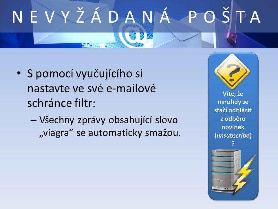 """NEVYŽÁDANÁ POŠTA S pomocí vyučujícího si nastavte ve své e-mailové schránce filtr: – Všechny zprávy obsahující slovo """"viagra se automaticky smažou."""