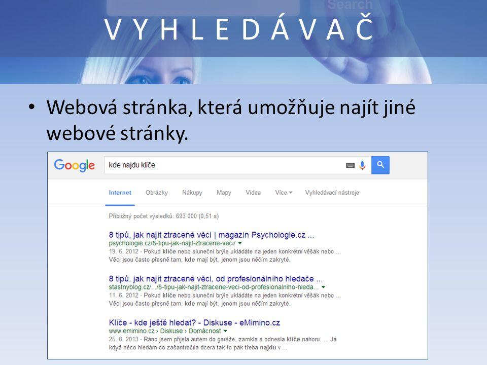 Webová stránka, která umožňuje najít jiné webové stránky. VYHLEDÁVAČ
