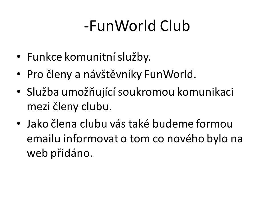 -FunWorld Club Funkce komunitní služby. Pro členy a návštěvníky FunWorld. Služba umožňující soukromou komunikaci mezi členy clubu. Jako člena clubu vá