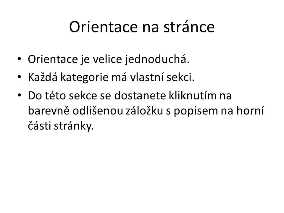 Orientace na stránce Orientace je velice jednoduchá. Každá kategorie má vlastní sekci. Do této sekce se dostanete kliknutím na barevně odlišenou zálož